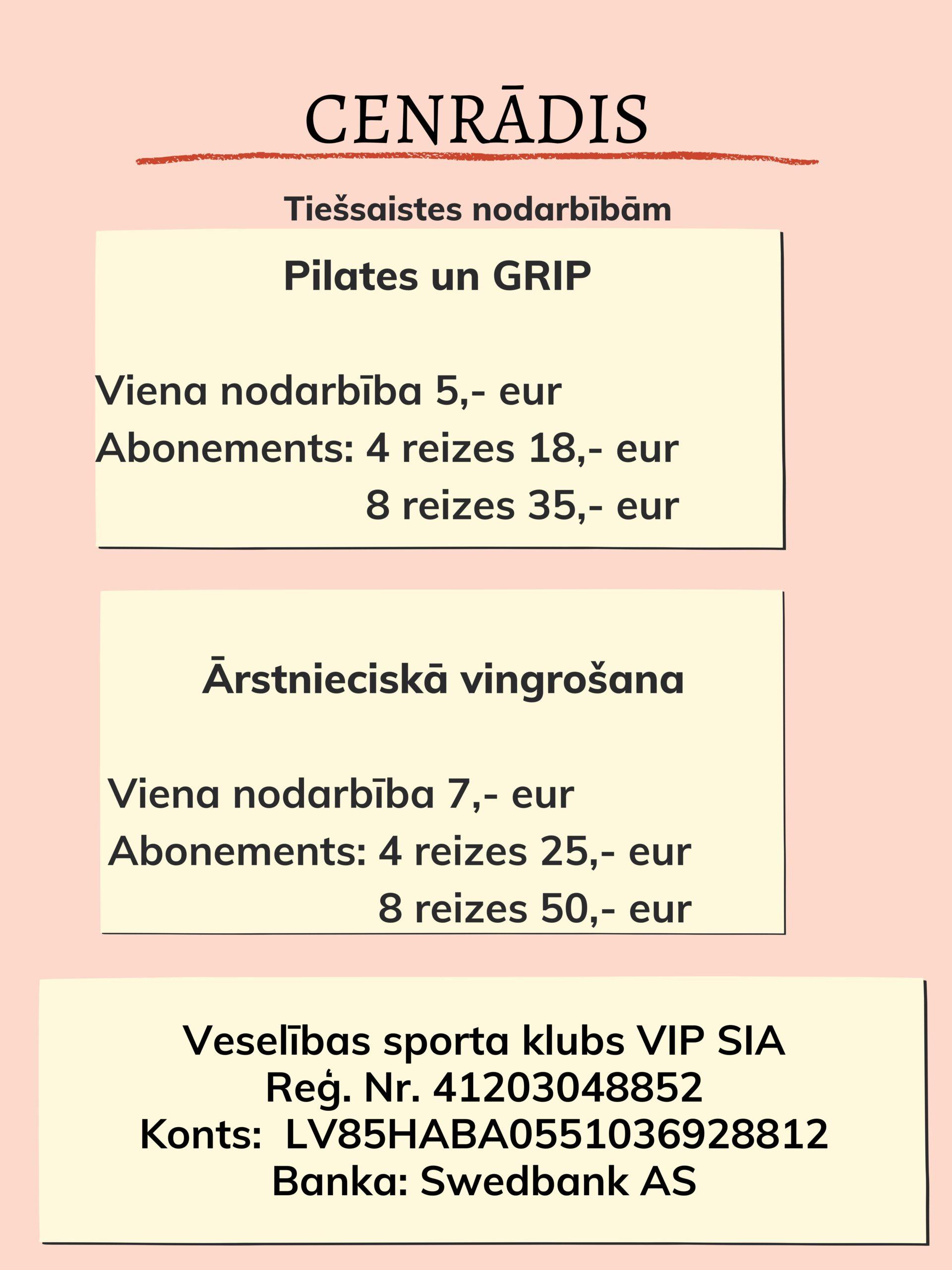 Veselības sporta klubs VIP SIA Reģ. Nr. 41203048852 Konts:  LV85HABA0551036928812 Banka: Swedbank AS  Maksājuma mērķis: Pilates, Grip, Ārstnieciskā vingrošana. E-pasts uz kuru sūtīt Zoom saiti:
